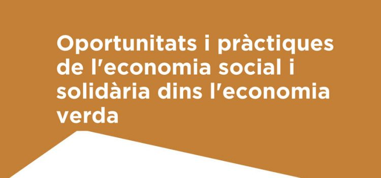 Surt a la llum la recerca: Oportunitats i pràctiques de l'economia social i solidària dins l'economia verda i circular