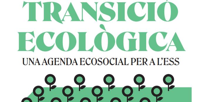 Transició ecològica: Una agenda ecosocial per a l'ESS